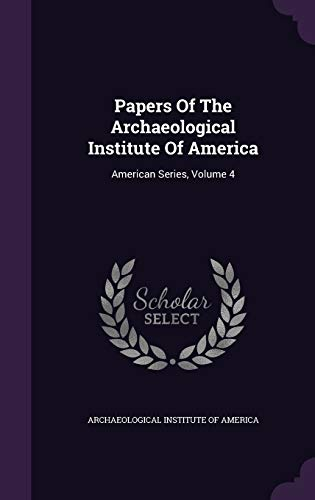 9781343135765: Papers Of The Archaeological Institute Of America: American Series, Volume 4