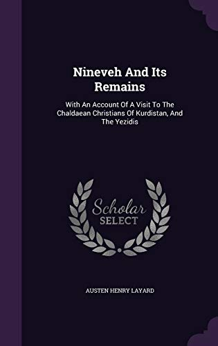 9781343157965: Nineveh And Its Remains: With An Account Of A Visit To The Chaldaean Christians Of Kurdistan, And The Yezidis