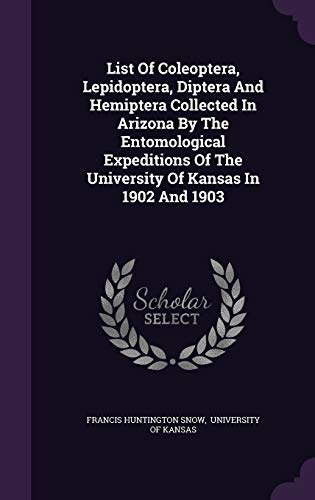 9781343158344: List Of Coleoptera, Lepidoptera, Diptera And Hemiptera Collected In Arizona By The Entomological Expeditions Of The University Of Kansas In 1902 And 1903