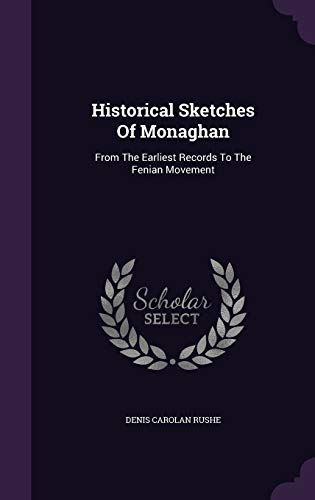 9781343159068: Historical Sketches Of Monaghan: From The Earliest Records To The Fenian Movement