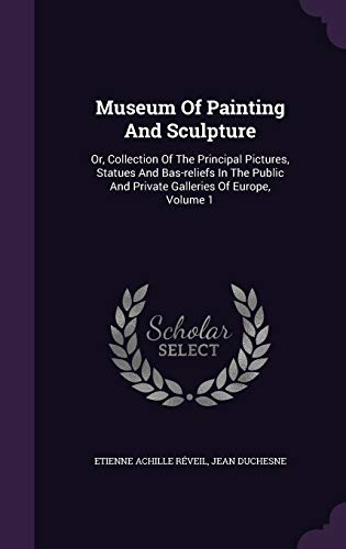 9781343169685: Museum Of Painting And Sculpture: Or, Collection Of The Principal Pictures, Statues And Bas-reliefs In The Public And Private Galleries Of Europe, Volume 1
