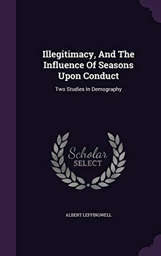 9781343183018: Illegitimacy, And The Influence Of Seasons Upon Conduct: Two Studies In Demography