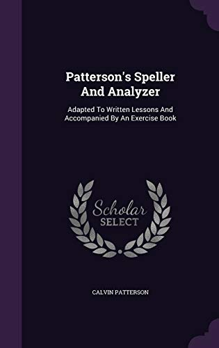 9781343183926: Patterson's Speller And Analyzer: Adapted To Written Lessons And Accompanied By An Exercise Book
