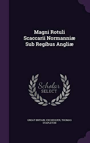 Magni Rotuli Scaccarii Normanniae Sub Regibus Angliae: Great Britain Exchequer,