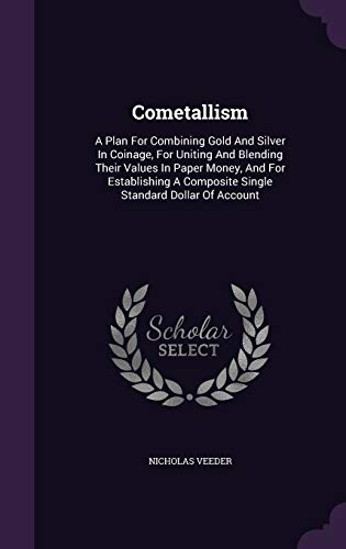 9781343210707: Cometallism: A Plan For Combining Gold And Silver In Coinage, For Uniting And Blending Their Values In Paper Money, And For Establishing A Composite Single Standard Dollar Of Account