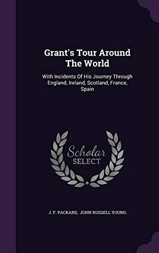 9781343212275: Grant's Tour Around The World: With Incidents Of His Journey Through England, Ireland, Scotland, France, Spain