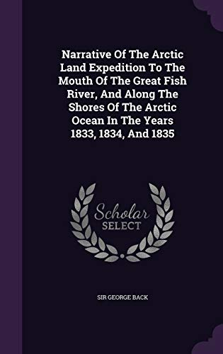 9781343226395: Narrative Of The Arctic Land Expedition To The Mouth Of The Great Fish River, And Along The Shores Of The Arctic Ocean In The Years 1833, 1834, And 1835