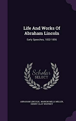 Life And Works Of Abraham Lincoln: Early: Lincoln, Abraham