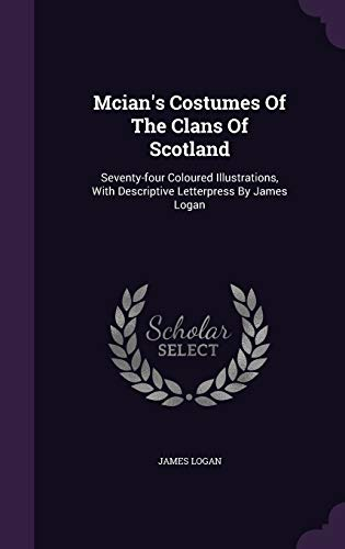 McIan s Costumes of the Clans of: James Logan