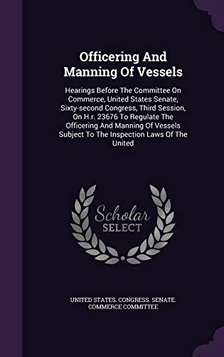 9781343243453: Officering And Manning Of Vessels: Hearings Before The Committee On Commerce, United States Senate, Sixty-second Congress, Third Session, On H.r. ... Subject To The Inspection Laws Of The United