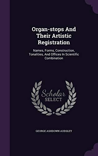9781343249769: Organ-stops And Their Artistic Registration: Names, Forms, Construction, Tonalities, And Offices In Scientific Combination