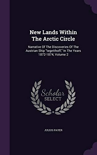 9781343253841: New Lands Within The Arctic Circle: Narrative Of The Discoveries Of The Austrian Ship