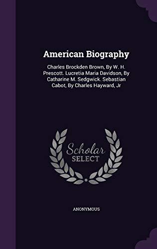9781343261518: American Biography: Charles Brockden Brown, By W. H. Prescott. Lucretia Maria Davidson, By Catharine M. Sedgwick. Sebastian Cabot, By Charles Hayward, Jr