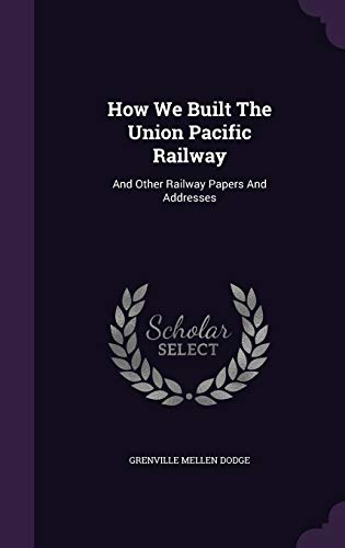 9781343265028: How We Built The Union Pacific Railway: And Other Railway Papers And Addresses