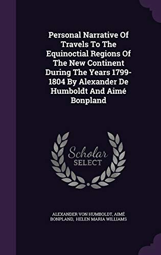9781343279162: Personal Narrative Of Travels To The Equinoctial Regions Of The New Continent During The Years 1799-1804 By Alexander De Humboldt And Aimé Bonpland
