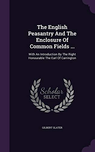 9781343291737: The English Peasantry And The Enclosure Of Common Fields ...: With An Introduction By The Right Honourable The Earl Of Carrington