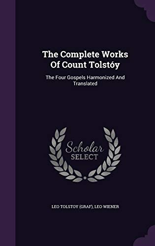 9781343293151: The Complete Works Of Count Tolstóy: The Four Gospels Harmonized And Translated
