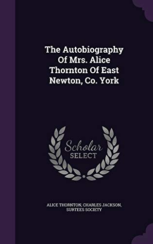 9781343298507: The Autobiography Of Mrs. Alice Thornton Of East Newton, Co. York