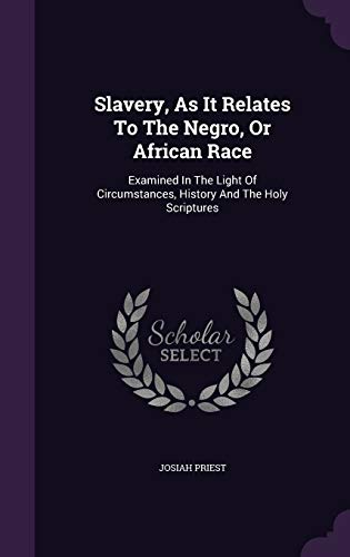 9781343306394: Slavery, As It Relates To The Negro, Or African Race: Examined In The Light Of Circumstances, History And The Holy Scriptures