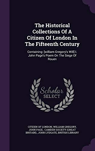 9781343309678: The Historical Collections Of A Citizen Of London In The Fifteenth Century: Containing: [william Gregory's Will] I. John Page's Poem On The Siege Of Rouen