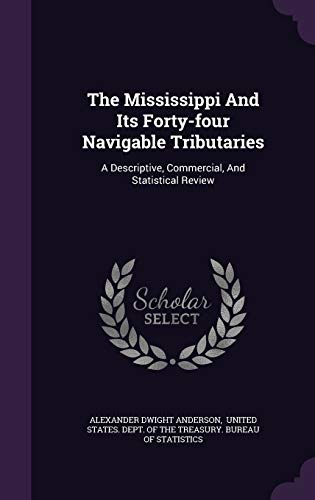 9781343322479: The Mississippi And Its Forty-four Navigable Tributaries: A Descriptive, Commercial, And Statistical Review
