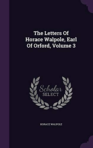 9781343324862: The Letters Of Horace Walpole, Earl Of Orford, Volume 3