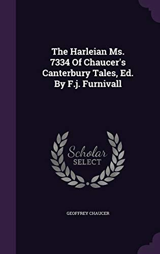 9781343330245: The Harleian Ms. 7334 Of Chaucer's Canterbury Tales, Ed. By F.j. Furnivall