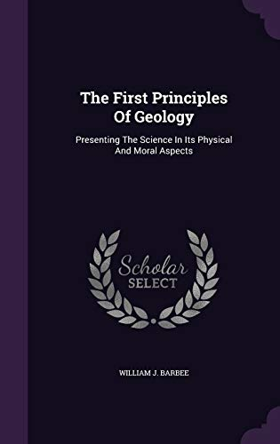 9781343333192: The First Principles Of Geology: Presenting The Science In Its Physical And Moral Aspects
