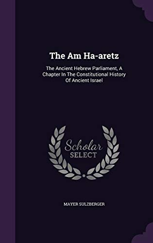 9781343333536: The Am Ha-aretz: The Ancient Hebrew Parliament, A Chapter In The Constitutional History Of Ancient Israel