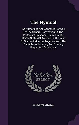 The Hymnal: As Authorized and Approved for: Episcopal Church