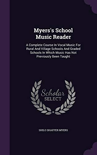 9781343342514: Myers's School Music Reader: A Complete Course In Vocal Music For Rural And Village Schools And Graded Schools In Which Music Has Not Previously Been Taught