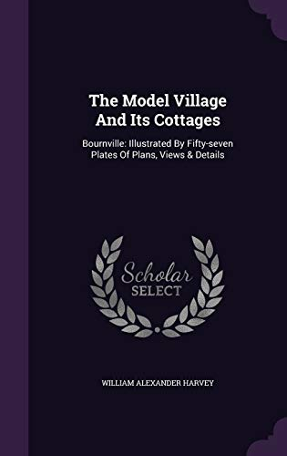 9781343349469: The Model Village And Its Cottages: Bournville: Illustrated By Fifty-seven Plates Of Plans, Views & Details