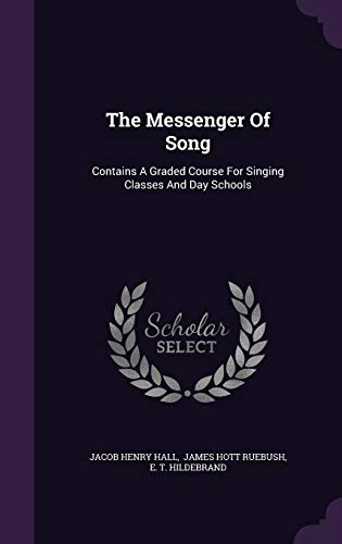 9781343354845: The Messenger Of Song: Contains A Graded Course For Singing Classes And Day Schools
