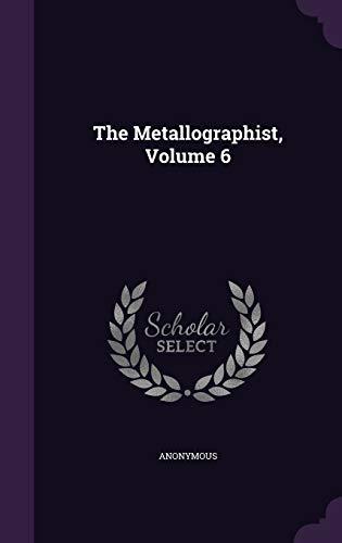 9781343361027: The Metallographist, Volume 6