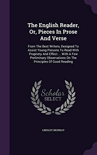 9781343379299: The English Reader, Or, Pieces In Prose And Verse: From The Best Writers, Designed To Assist Young Persons To Read With Propriety And Effect ... With ... On The Principles Of Good Reading