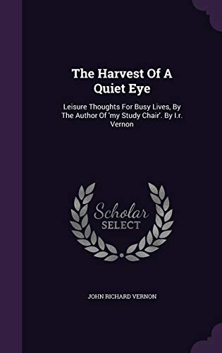 9781343387898: The Harvest Of A Quiet Eye: Leisure Thoughts For Busy Lives, By The Author Of 'my Study Chair'. By I.r. Vernon