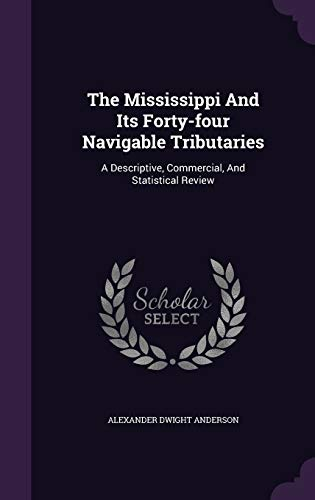 9781343388543: The Mississippi And Its Forty-four Navigable Tributaries: A Descriptive, Commercial, And Statistical Review