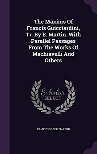 The Maxims of Francis Guicciardini, Tr. by: Francesco Guicciardini