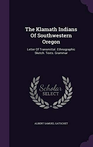 9781343395824: The Klamath Indians Of Southwestern Oregon: Letter Of Transmittal. Ethnographic Sketch. Texts. Grammar