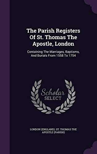 9781343396500: The Parish Registers Of St. Thomas The Apostle, London: Containing The Marriages, Baptisms, And Burials From 1558 To 1754