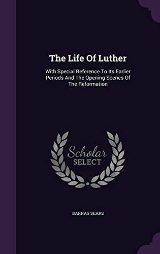 9781343400818: The Life of Luther: With Special Reference to Its Earlier Periods and the Opening Scenes of the Reformation