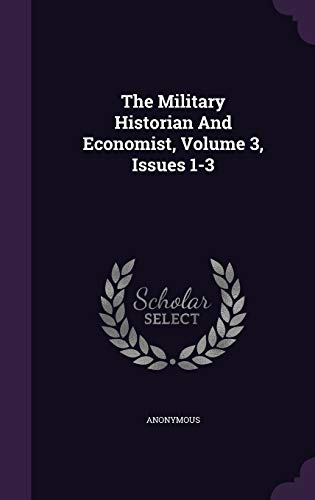 9781343411784: The Military Historian And Economist, Volume 3, Issues 1-3