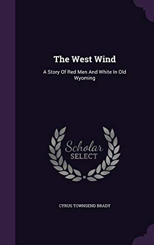 9781343421486: The West Wind: A Story Of Red Men And White In Old Wyoming