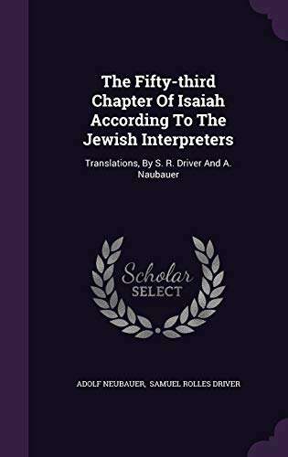 9781343422162: The Fifty-third Chapter Of Isaiah According To The Jewish Interpreters: Translations, By S. R. Driver And A. Naubauer