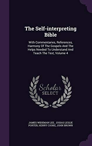 9781343423534: The Self-interpreting Bible: With Commentaries, References, Harmony Of The Gospels And The Helps Needed To Understand And Teach The Text, Volume 4