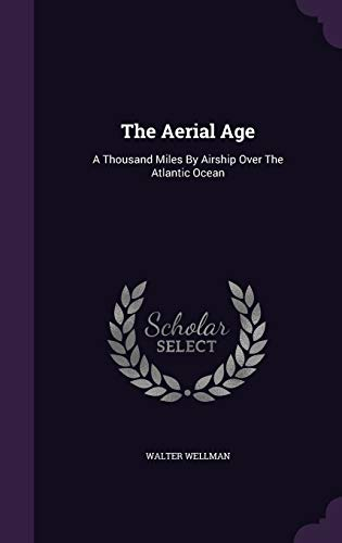 9781343438781: The Aerial Age: A Thousand Miles By Airship Over The Atlantic Ocean