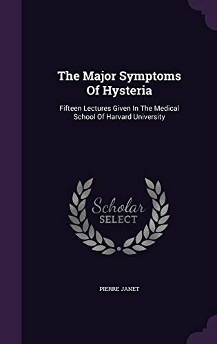 9781343440050: The Major Symptoms Of Hysteria: Fifteen Lectures Given In The Medical School Of Harvard University