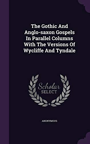 9781343444522: The Gothic And Anglo-saxon Gospels In Parallel Columns With The Versions Of Wycliffe And Tyndale