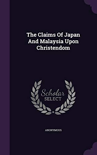 9781343450301: The Claims Of Japan And Malaysia Upon Christendom