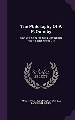 9781343451308: The Philosophy Of P. P. Quimby: With Selections From His Manuscripts And A Sketch Of His Life